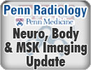 Penn Radiology's Neuro, Body and MSK Imaging Update